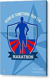 Run Marathon Achieve Something Poster Acrylic Print by Aloysius Patrimonio