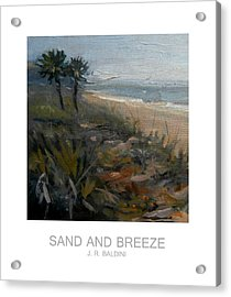 Sand And Breeze Acrylic Print by J R Baldini