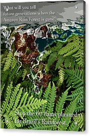 Acrylic Print featuring the photograph Save The Amazon Rain Forest. Stop Damming by John Fish
