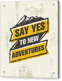 Say Yes To New Adventure. Inspiring Acrylic Print by Wow.subtropica