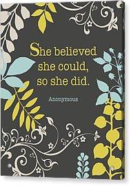 She Believed Acrylic Print