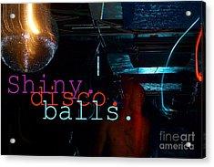 Shiny Disco Balls Acrylic Print by Corey Garcia