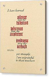 Silence - Tolerance - Kindness Acrylic Print by Beth Lee