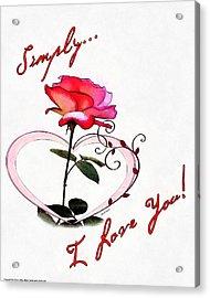 Simply Love... Acrylic Print