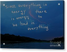 Since Energy Is Everything There Is Energy To Be Had In Everything Acrylic Print