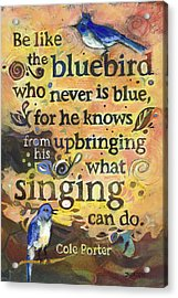 Singing Bluebird Cole Porter Painted Quote Acrylic Print by Jen Norton