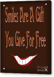 Smiles Are A Gift You Give For Free Acrylic Print by Andee Design