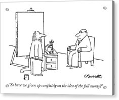 So Have We Given Up Completely On The Idea Acrylic Print by Charles Barsotti
