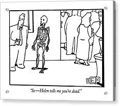 So - Helen Tells Me You're Dead Acrylic Print