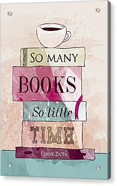 So Many Books Acrylic Print by Randoms Print