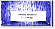 Something Wonderful Is About To Happy Acrylic Print by Gia Marie Houck