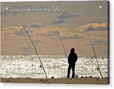 Sorry You're Missin The Fishin Acrylic Print by Jeff Abrahamson