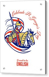 St. George Day Celebration Proud To Be English Retro Poster Acrylic Print by Aloysius Patrimonio