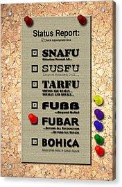 Status Report - Fubar Acrylic Print