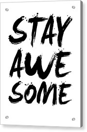 Stay Awesome Poster White Acrylic Print by Naxart Studio
