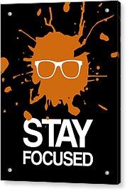 Stay Focused Splatter Poster 3 Acrylic Print by Naxart Studio