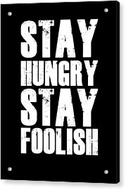 Stay Hungry Stay Foolish Poster Black Acrylic Print by Naxart Studio