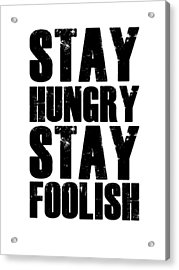 Stay Hungry Stay Foolish Poster White Acrylic Print