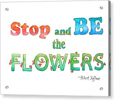 Stop And Be The Flowers Acrylic Print