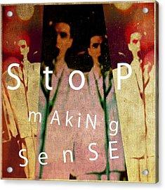 Stop Making Sense Acrylic Print