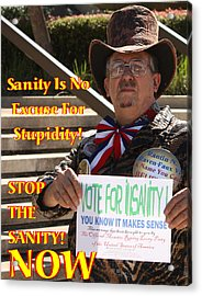 Stop The Sanity Acrylic Print