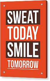 Sweat Today Smile Tomorrow Gym Motivational Quotes Poster Acrylic Print by Lab No 4 - The Quotography Department