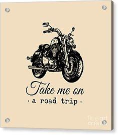Take Me On A Road Trip Inspirational Acrylic Print