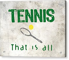 Tennis That Is All Acrylic Print