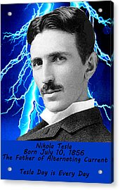 Tesla Day Is Every Day Acrylic Print by Bruce Iorio