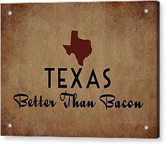Texas Better Than Bacon Acrylic Print by Flo Karp