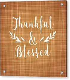 Thankful And Blessed Acrylic Print