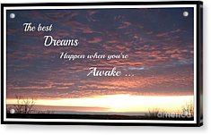 The Best Dreams Happen When You're Awake Acrylic Print