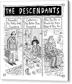 The Cartoon Displays Three Mediocre Descendants Acrylic Print by Roz Chast