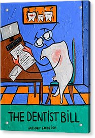 The Dentist Bill Acrylic Print by Anthony Falbo