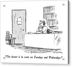 The Doctor Is In Court On Tuesdays And Wednesdays Acrylic Print by Mike Twohy