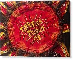 The Fire Inside Me Acrylic Print