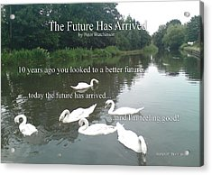The Future Has Arrived Acrylic Print