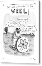 'the Guy Who Invented The Weel' Acrylic Print by Roz Chast