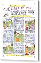The Land Of The Uncomfortable Pause Acrylic Print by Roz Chast