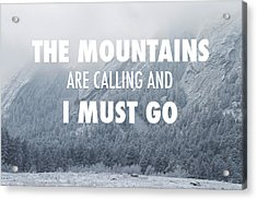 The Mountains Are Calling And I Must Go Acrylic Print by Aaron Spong