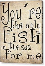 The Only Fish In The Sea For Me Acrylic Print