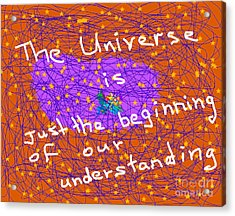 The Universe Is Just The Beginning Of Our Understanding Acrylic Print