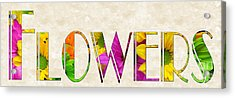 The Word Is Flowers Acrylic Print by Andee Design
