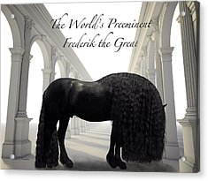 The Worlds Preeminent Frederik The Great Acrylic Print