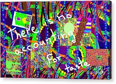 There Is No Accounting For Taste Acrylic Print