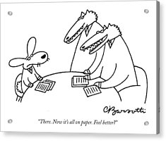 There. Now It's All On Paper. Feel Better? Acrylic Print by Charles Barsotti