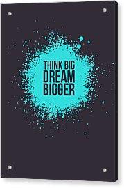 Think Big Dream Bigger 2 Acrylic Print by Naxart Studio