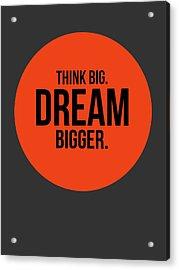 Think Big Dream Bigger Circle Poster 1 Acrylic Print by Naxart Studio