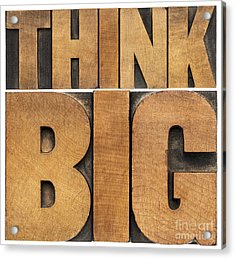 Think Big In Wood Type Acrylic Print