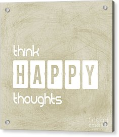 Think Happy Thoughts Acrylic Print by Liesl Marelli